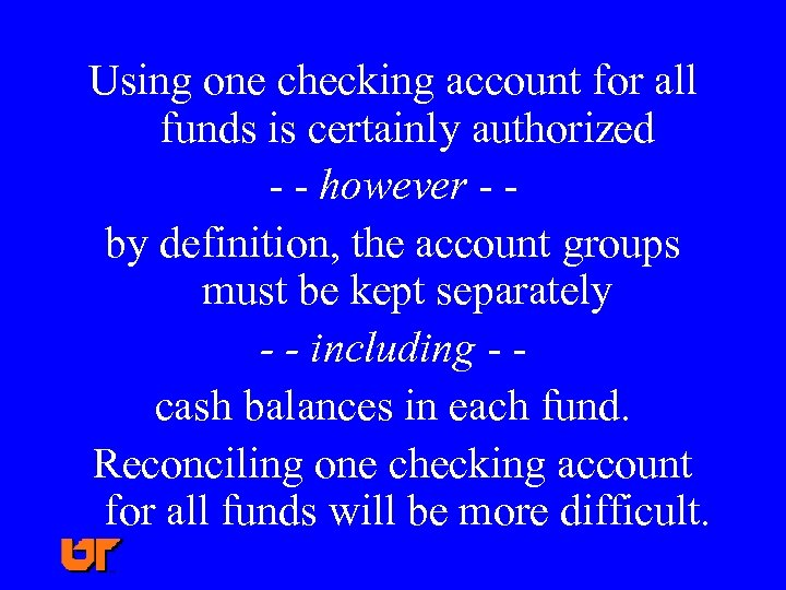 Using one checking account for all funds is certainly authorized - - however -