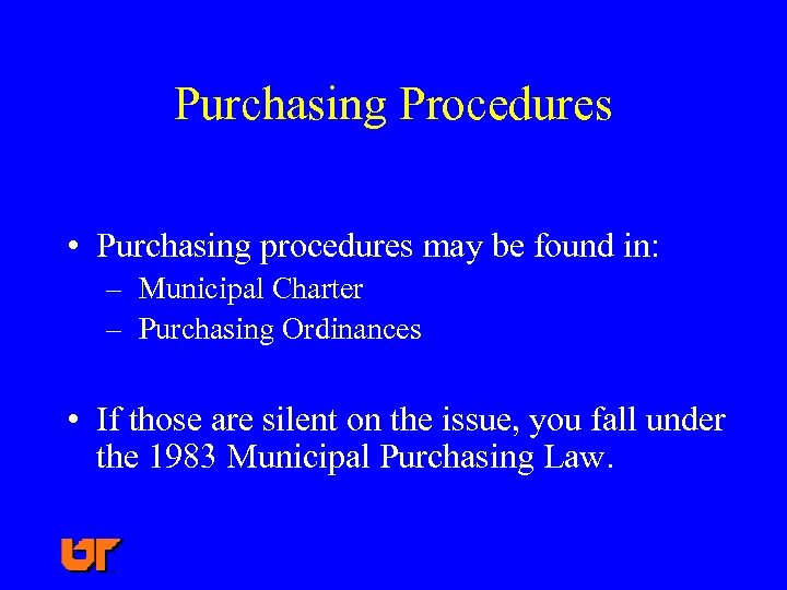 Purchasing Procedures • Purchasing procedures may be found in: – Municipal Charter – Purchasing