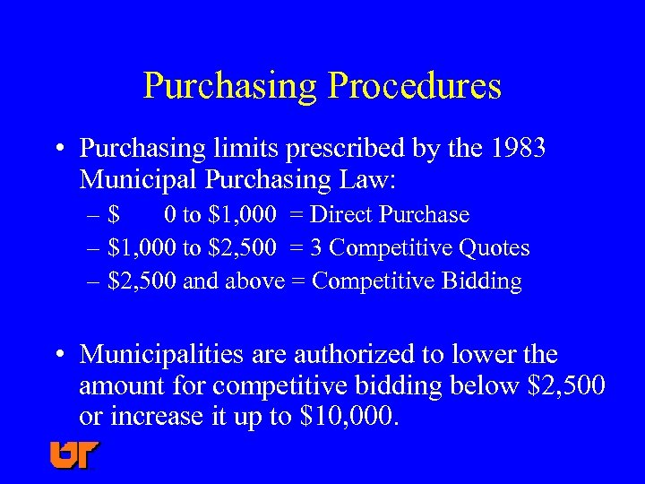 Purchasing Procedures • Purchasing limits prescribed by the 1983 Municipal Purchasing Law: –$ 0