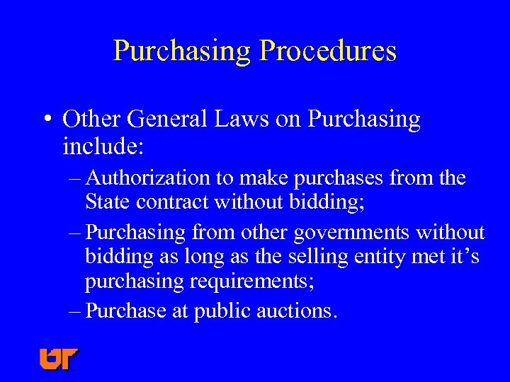 Purchasing Procedures • Other General Laws on Purchasing include: – Authorization to make purchases