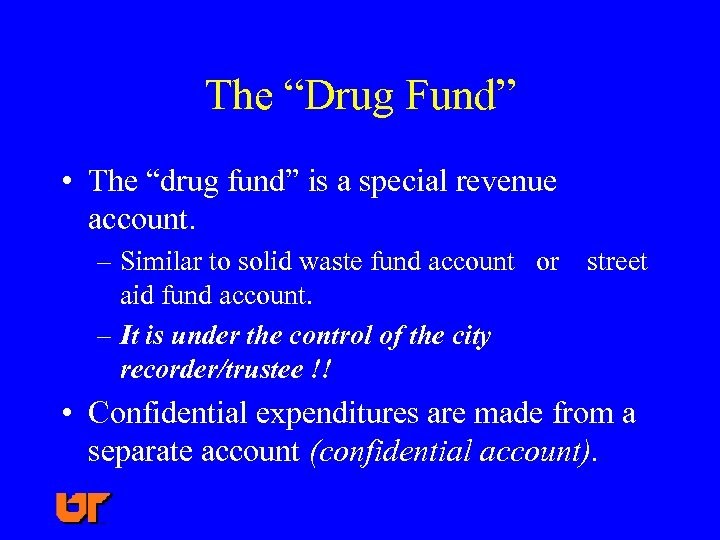 "The ""Drug Fund"" • The ""drug fund"" is a special revenue account. – Similar"