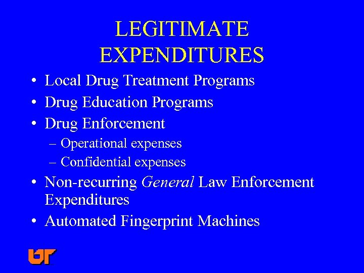 LEGITIMATE EXPENDITURES • Local Drug Treatment Programs • Drug Education Programs • Drug Enforcement