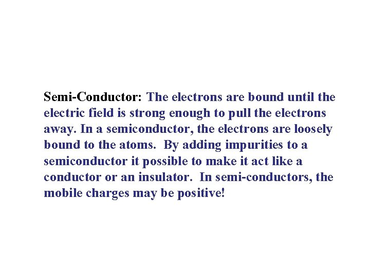 Semi-Conductor: The electrons are bound until the electric field is strong enough to pull