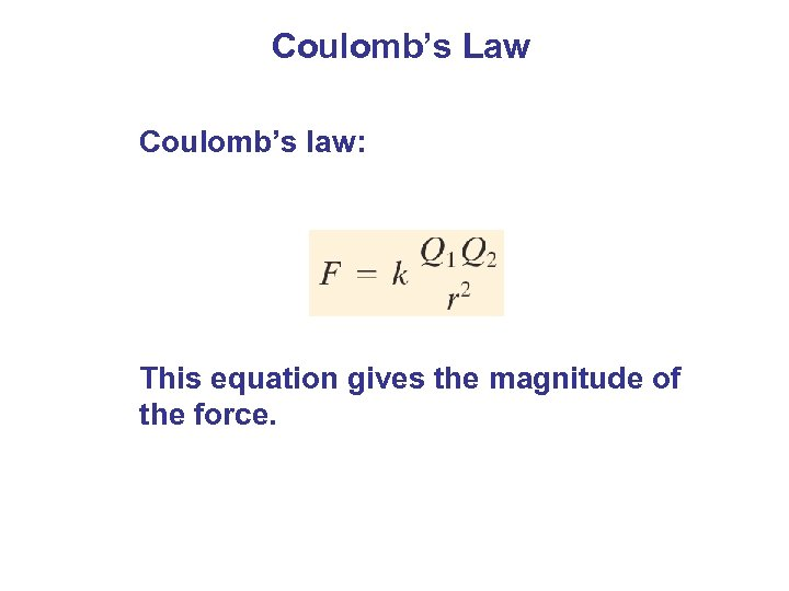 Coulomb's Law Coulomb's law: This equation gives the magnitude of the force.