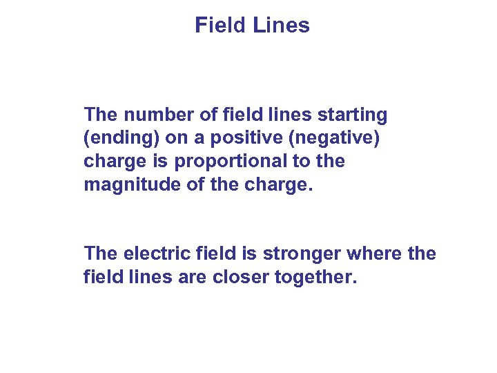 Field Lines The number of field lines starting (ending) on a positive (negative) charge