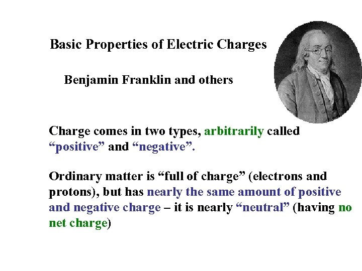 Basic Properties of Electric Charges Benjamin Franklin and others Charge comes in two types,