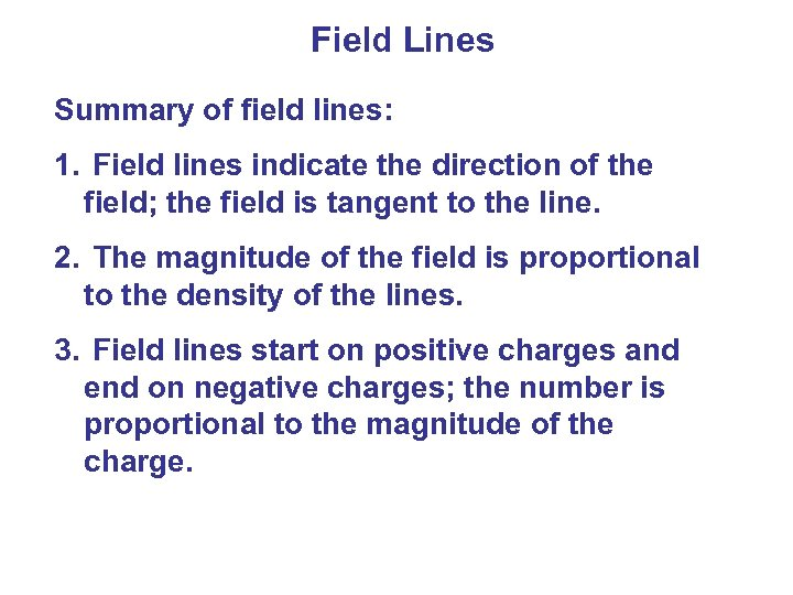 Field Lines Summary of field lines: 1. Field lines indicate the direction of the
