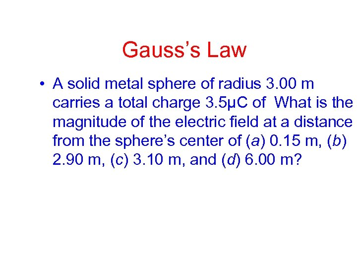 Gauss's Law • A solid metal sphere of radius 3. 00 m carries a