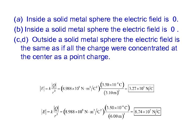 (a) Inside a solid metal sphere the electric field is 0. (b) Inside a