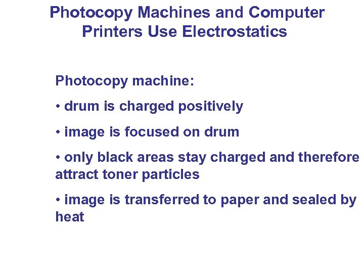 Photocopy Machines and Computer Printers Use Electrostatics Photocopy machine: • drum is charged
