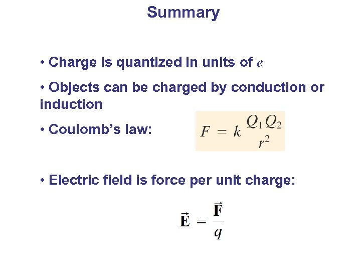 Summary • Charge is quantized in units of e • Objects can be charged
