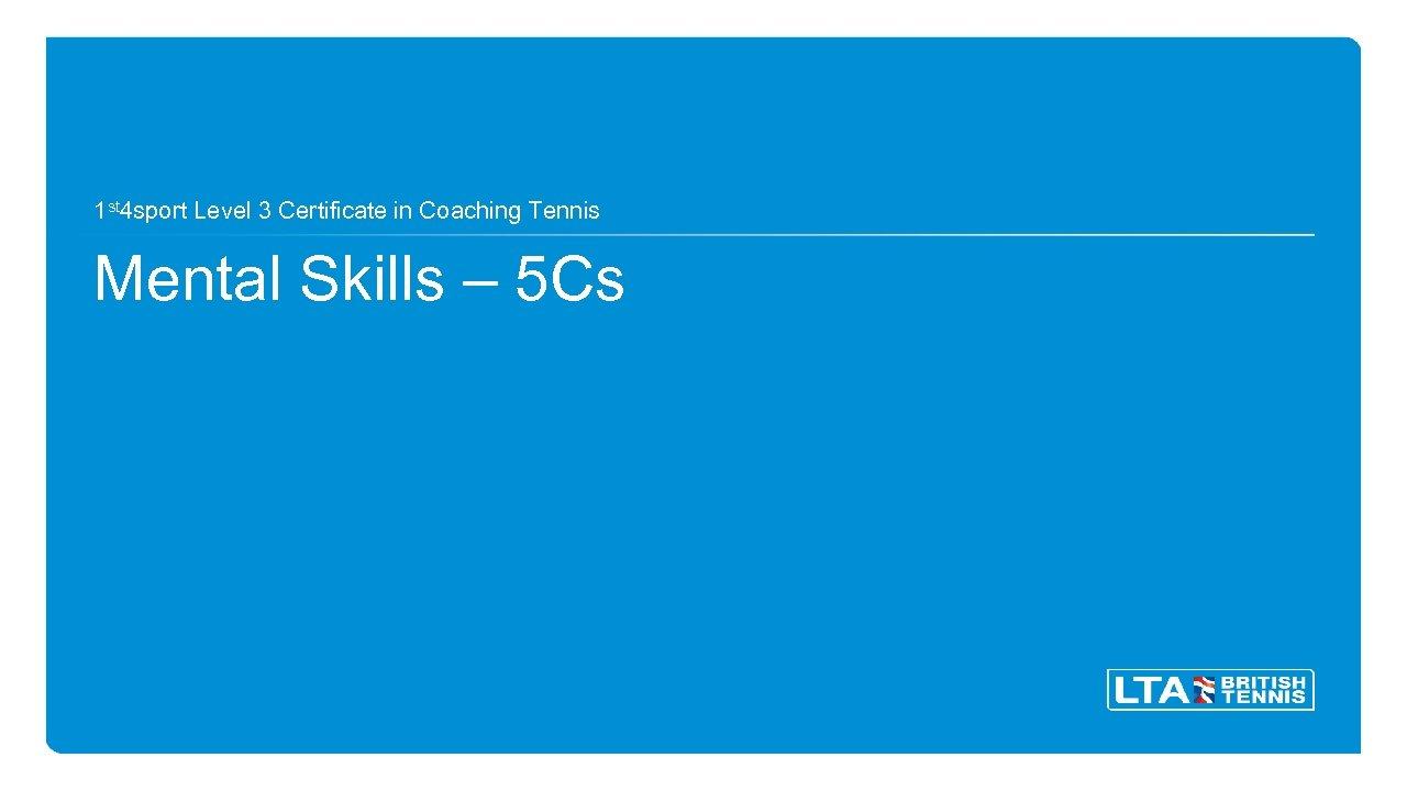 1 st 4 sport Level 3 Certificate in Coaching Tennis Mental Skills – 5