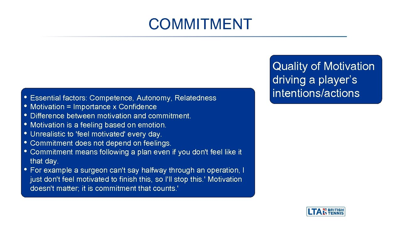 COMMITMENT • • Essential factors: Competence, Autonomy, Relatedness Motivation = Importance x Confidence Difference