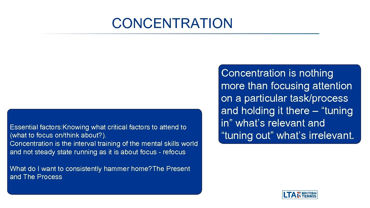 CONCENTRATION Essential factors: Knowing what critical factors to attend to (what to focus on/think