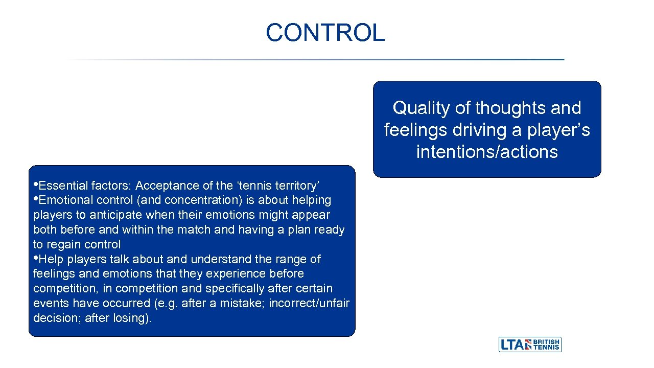CONTROL Quality of thoughts and feelings driving a player's intentions/actions • Essential factors: Acceptance