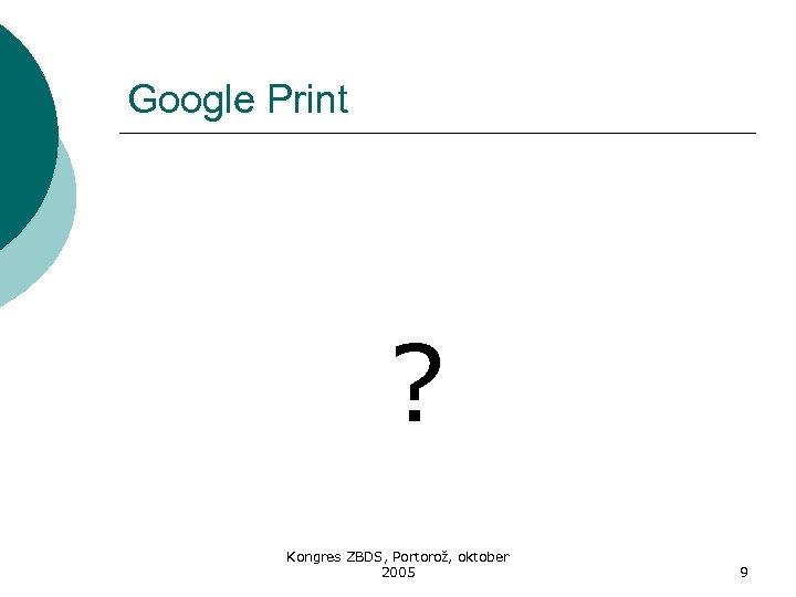 Google Print ? Kongres ZBDS, Portorož, oktober 2005 9