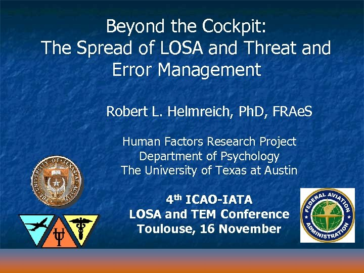 Beyond the Cockpit: The Spread of LOSA and Threat and Error Management Robert L.