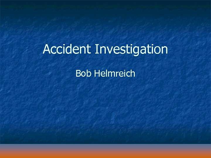 Accident Investigation Bob Helmreich