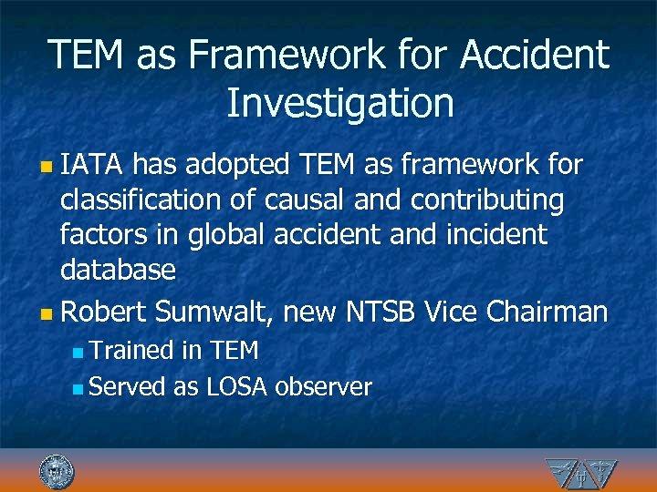TEM as Framework for Accident Investigation n IATA has adopted TEM as framework for