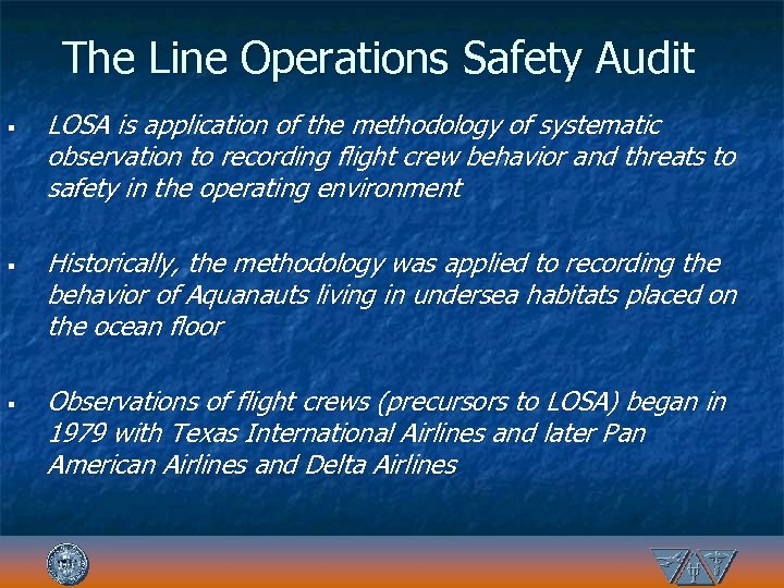 The Line Operations Safety Audit § § § LOSA is application of the methodology