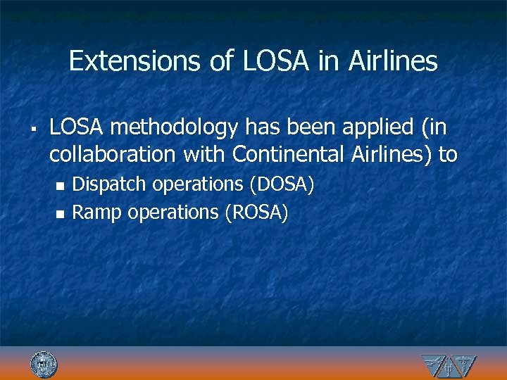 Extensions of LOSA in Airlines § LOSA methodology has been applied (in collaboration with