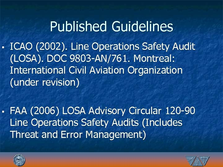 Published Guidelines § § ICAO (2002). Line Operations Safety Audit (LOSA). DOC 9803 -AN/761.