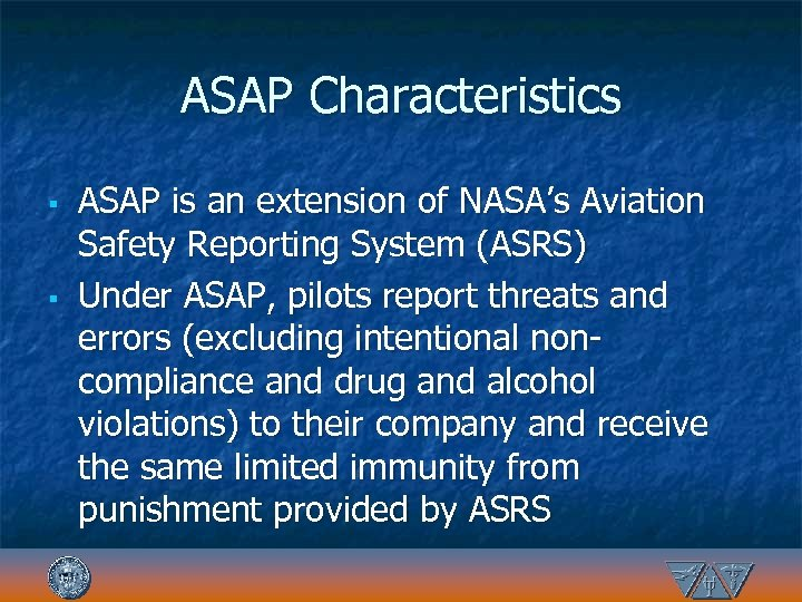 ASAP Characteristics § § ASAP is an extension of NASA's Aviation Safety Reporting System