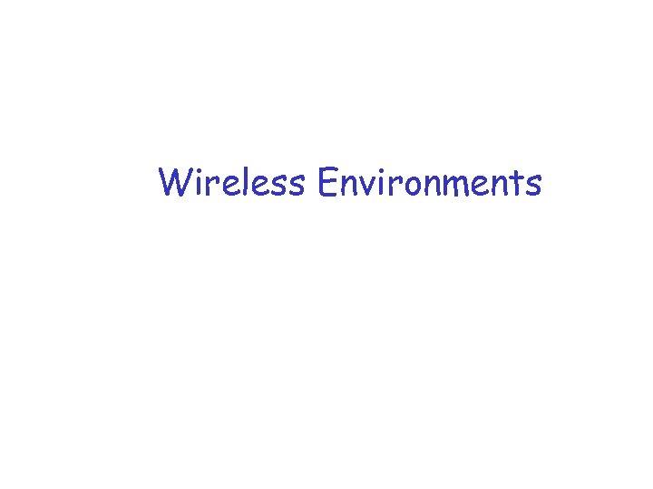 Wireless Environments