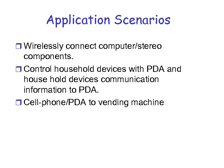 Application Scenarios r Wirelessly connect computer/stereo components. r Control household devices with PDA and