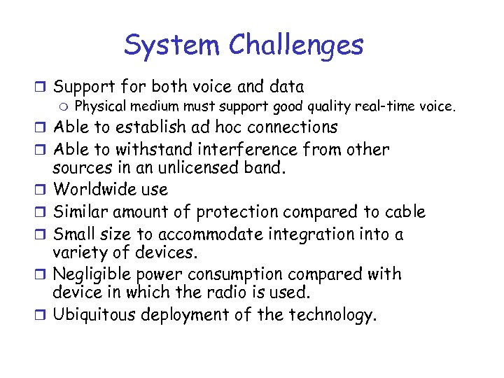 System Challenges r Support for both voice and data m Physical medium must support