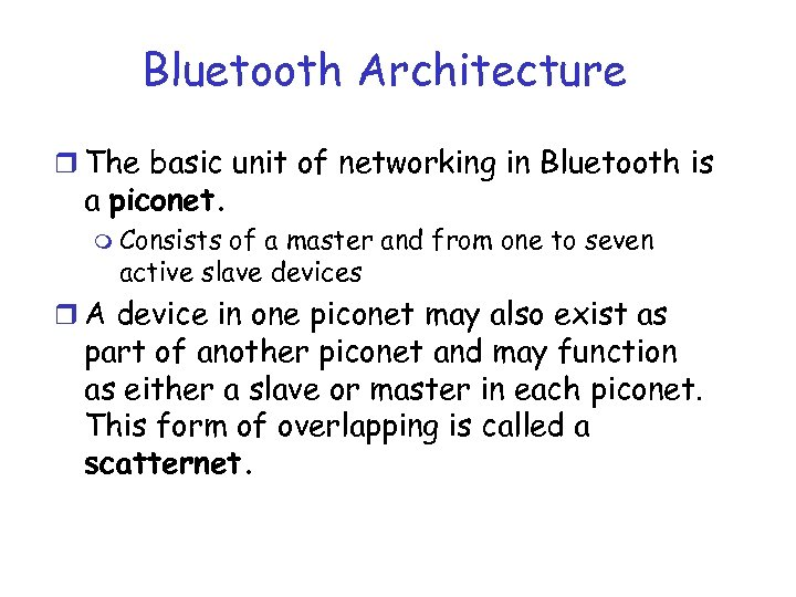 Bluetooth Architecture r The basic unit of networking in Bluetooth is a piconet. m