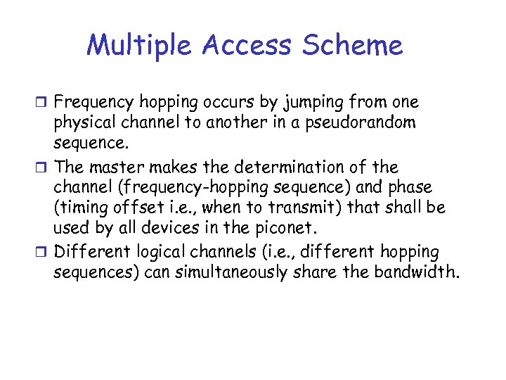 Multiple Access Scheme r Frequency hopping occurs by jumping from one physical channel to