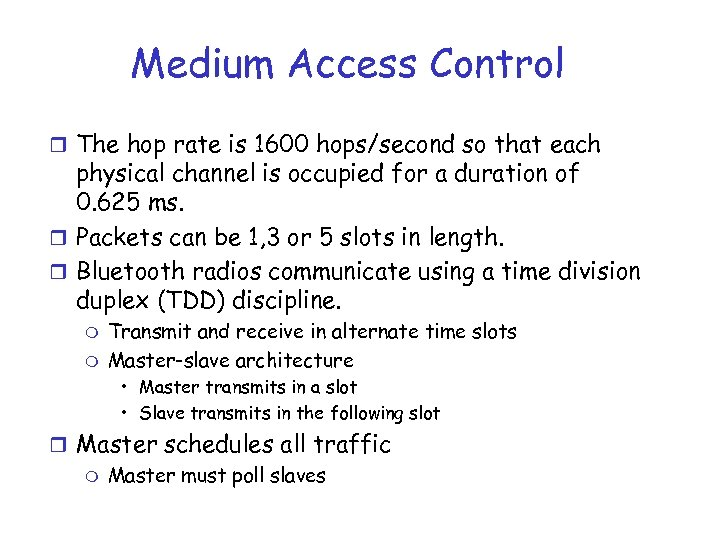 Medium Access Control r The hop rate is 1600 hops/second so that each physical