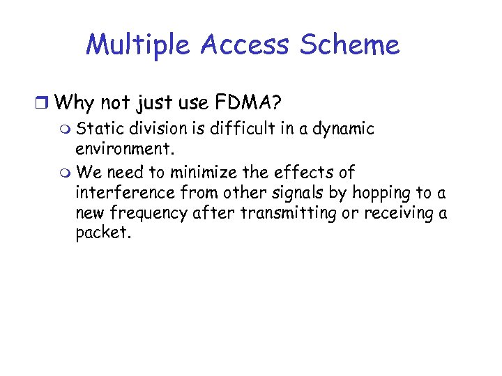 Multiple Access Scheme r Why not just use FDMA? m Static division is difficult