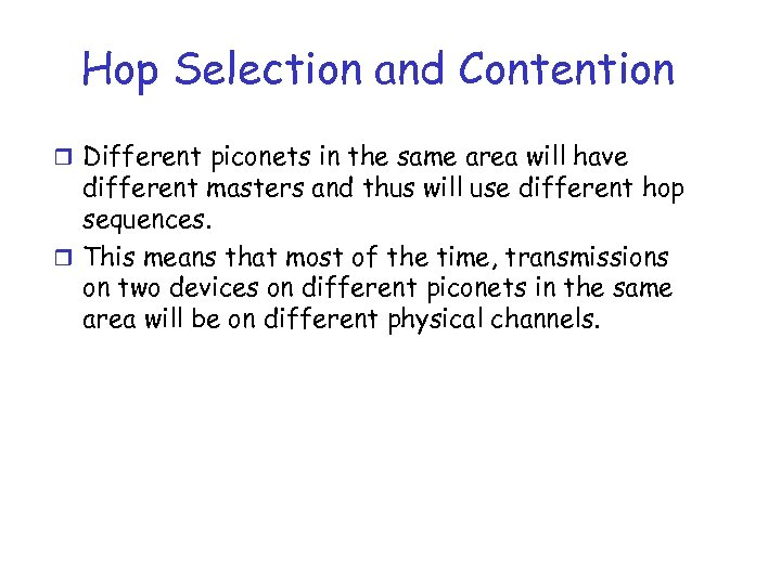Hop Selection and Contention r Different piconets in the same area will have different