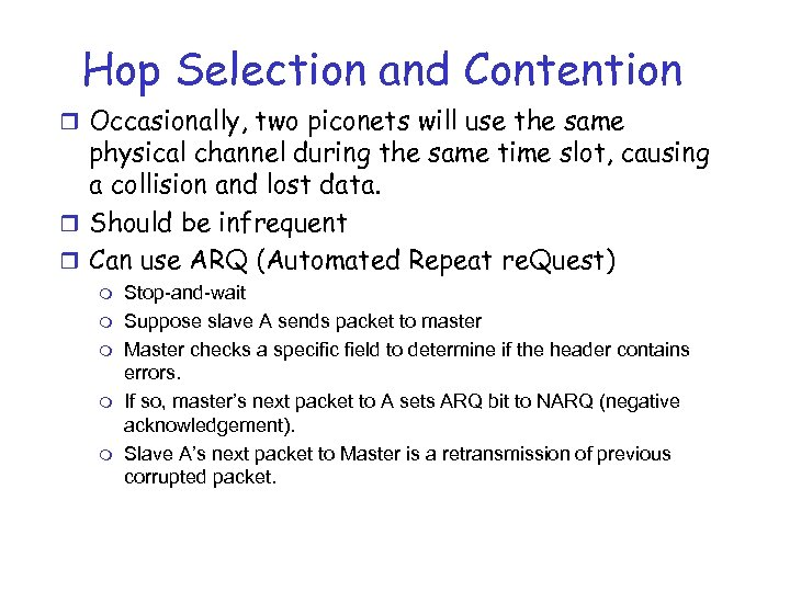 Hop Selection and Contention r Occasionally, two piconets will use the same physical channel