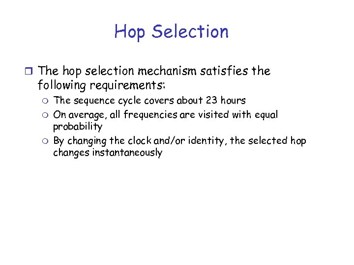 Hop Selection r The hop selection mechanism satisfies the following requirements: m m m