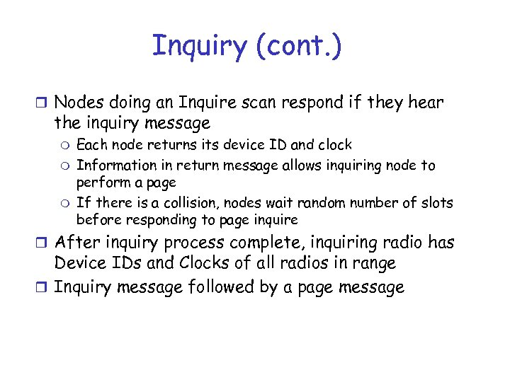 Inquiry (cont. ) r Nodes doing an Inquire scan respond if they hear the