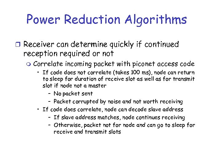 Power Reduction Algorithms r Receiver can determine quickly if continued reception required or not