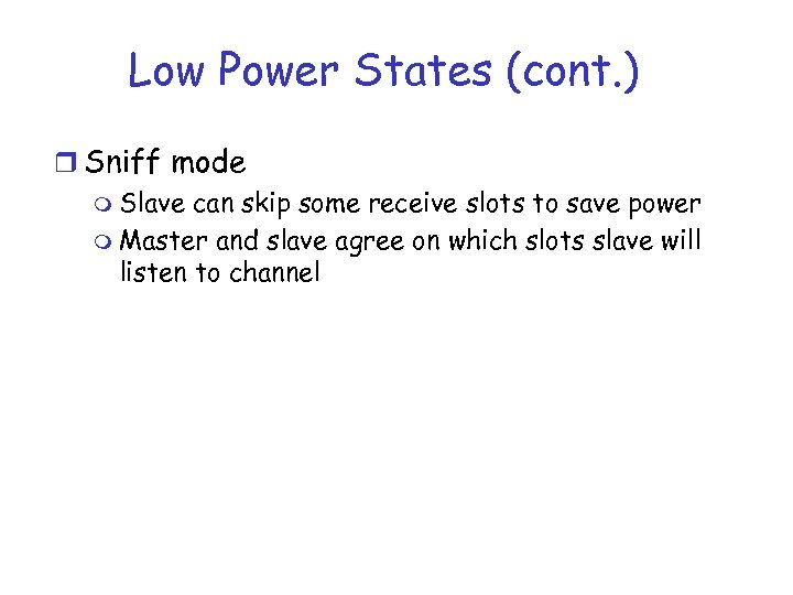 Low Power States (cont. ) r Sniff mode m Slave can skip some receive