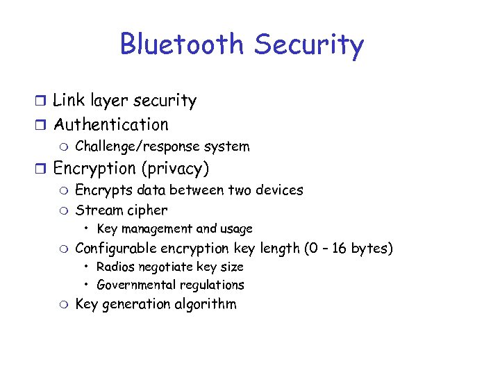 Bluetooth Security r Link layer security r Authentication m Challenge/response system r Encryption (privacy)