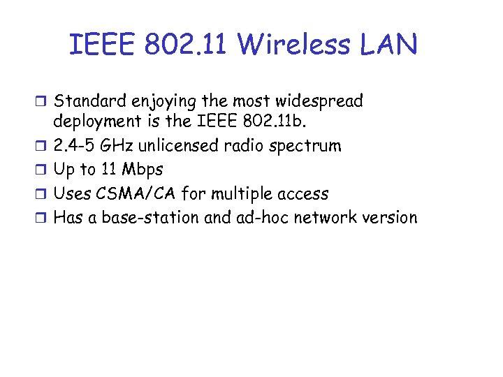 IEEE 802. 11 Wireless LAN r Standard enjoying the most widespread r r deployment