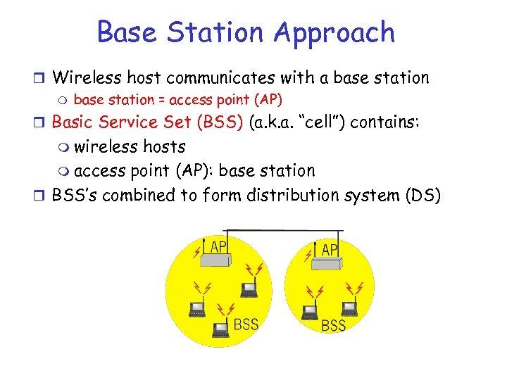 Base Station Approach r Wireless host communicates with a base station m base station