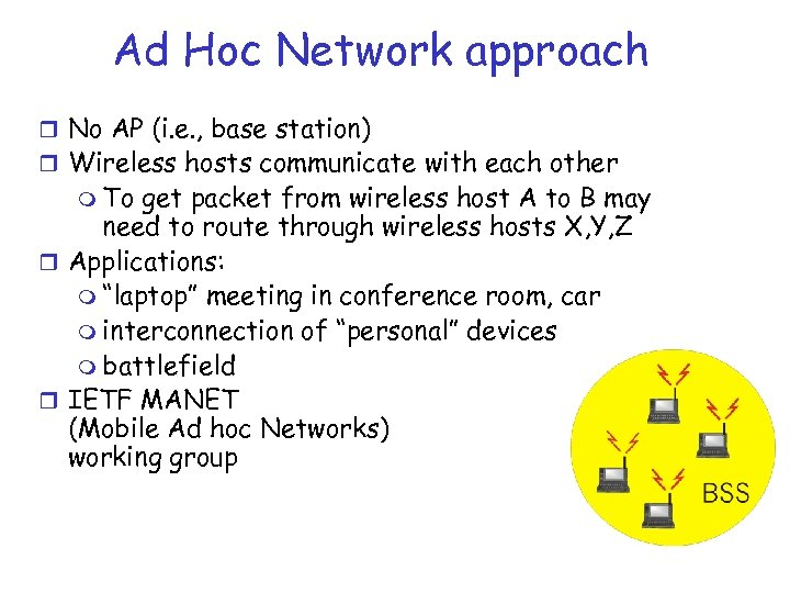 Ad Hoc Network approach r No AP (i. e. , base station) r Wireless