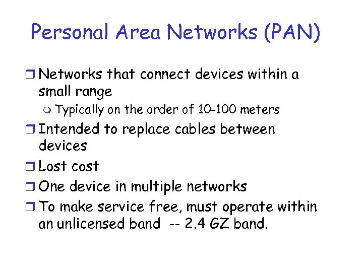 Personal Area Networks (PAN) r Networks that connect devices within a small range m
