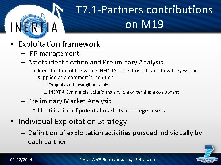 T 7. 1 -Partners contributions on M 19 • Exploitation framework – IPR management