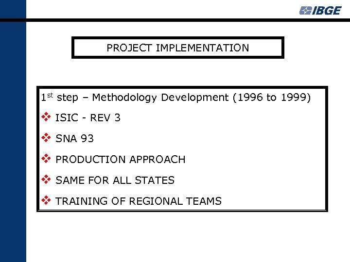 PROJECT IMPLEMENTATION 1 st step – Methodology Development (1996 to 1999) v ISIC -
