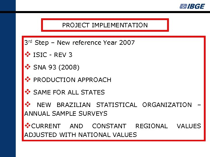PROJECT IMPLEMENTATION 3 rd Step – New reference Year 2007 v ISIC - REV