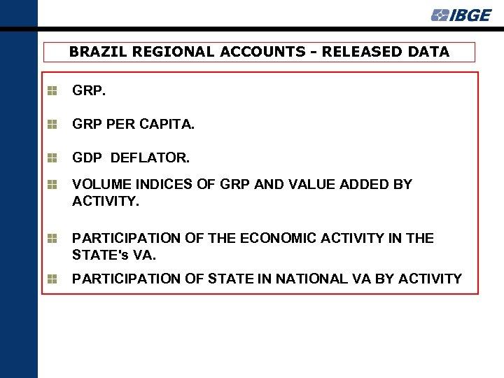 BRAZIL REGIONAL ACCOUNTS - RELEASED DATA GRP PER CAPITA. GDP DEFLATOR. VOLUME INDICES OF
