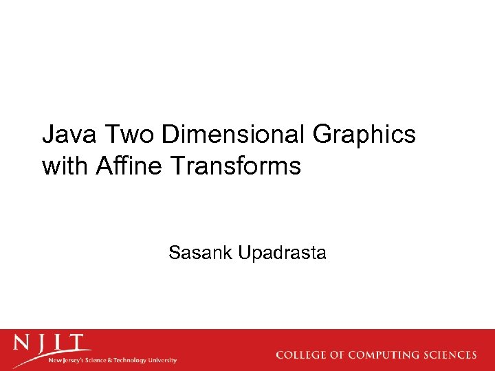 Java Two Dimensional Graphics with Affine Transforms Sasank Upadrasta